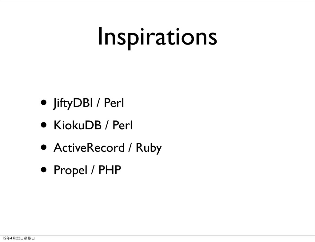 Inspirations • JiftyDBI / Perl • KiokuDB / Perl...