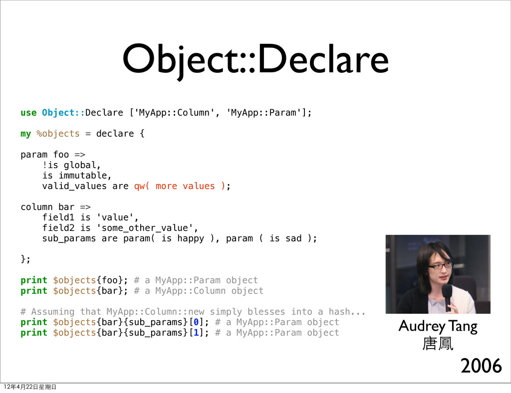 Object::Declare Audrey Tang 唐鳳 use Object::Decl...
