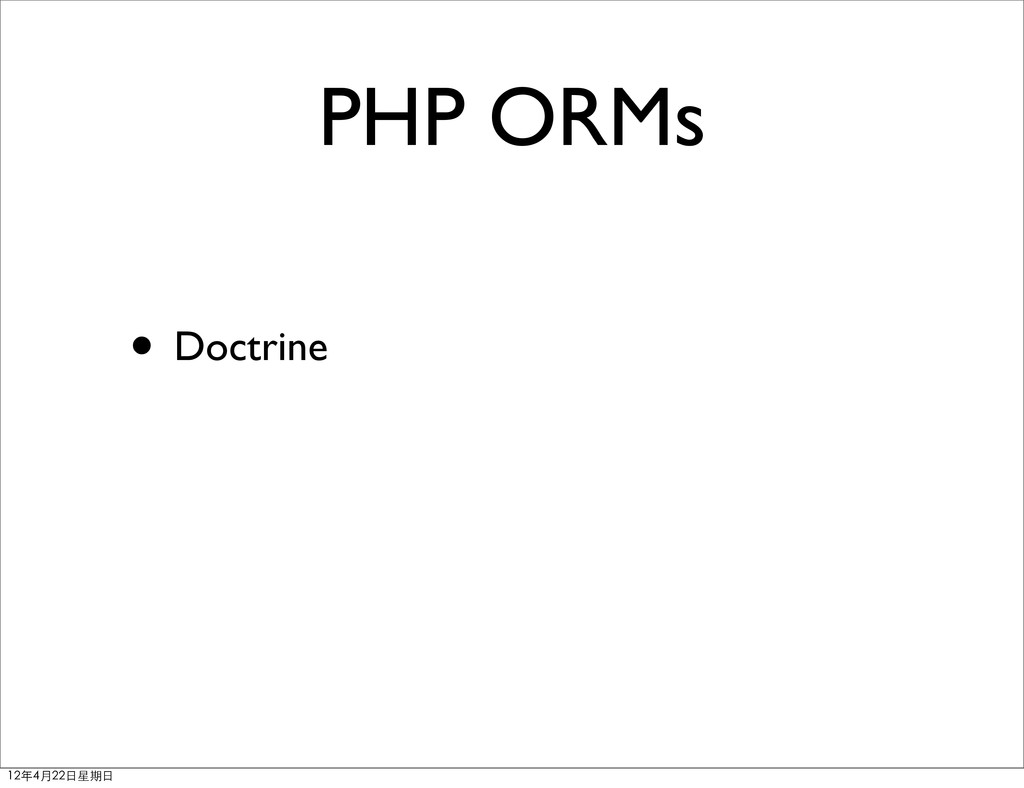 PHP ORMs • Doctrine 12年4月22⽇日星期⽇日