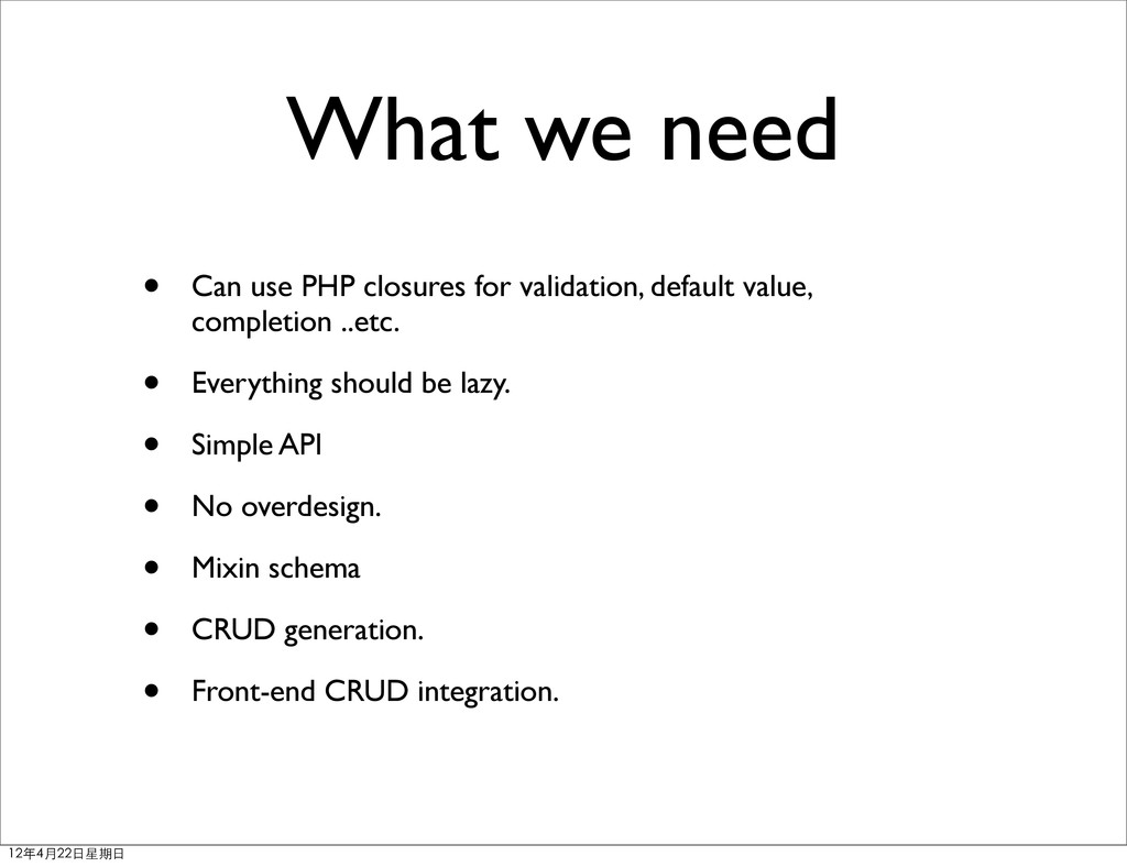 What we need • Can use PHP closures for validat...