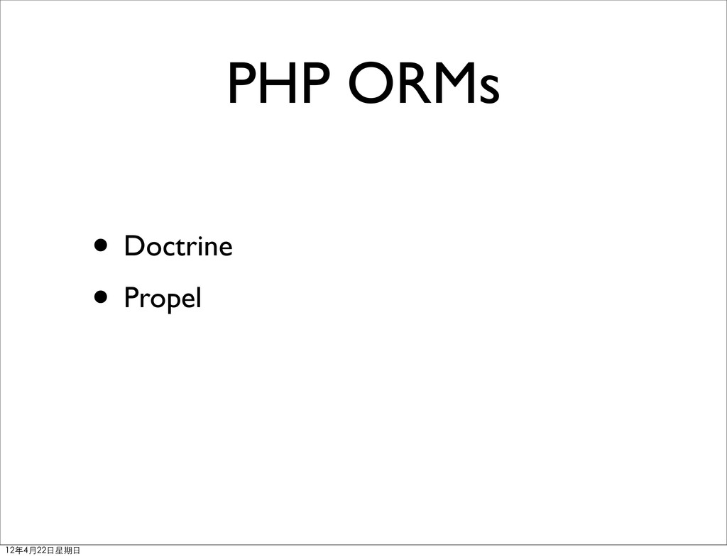 PHP ORMs • Doctrine • Propel 12年4月22⽇日星期⽇日