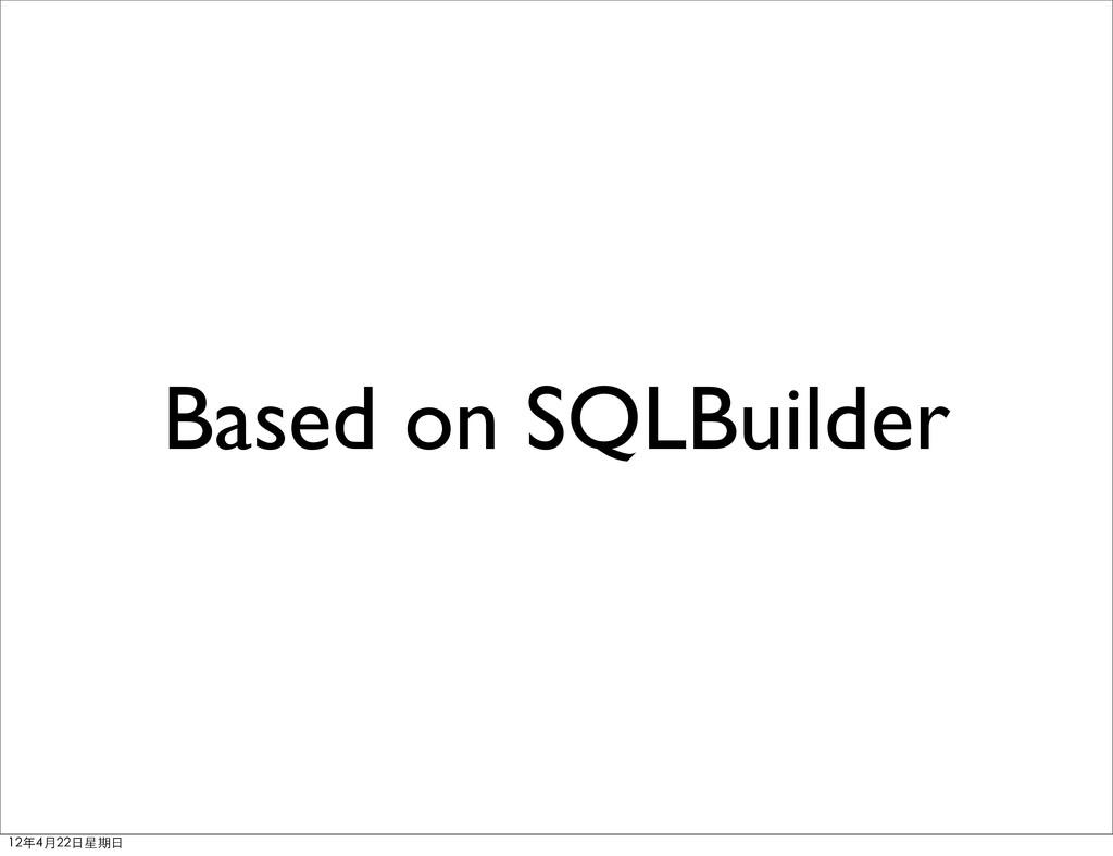 Based on SQLBuilder 12年4月22⽇日星期⽇日