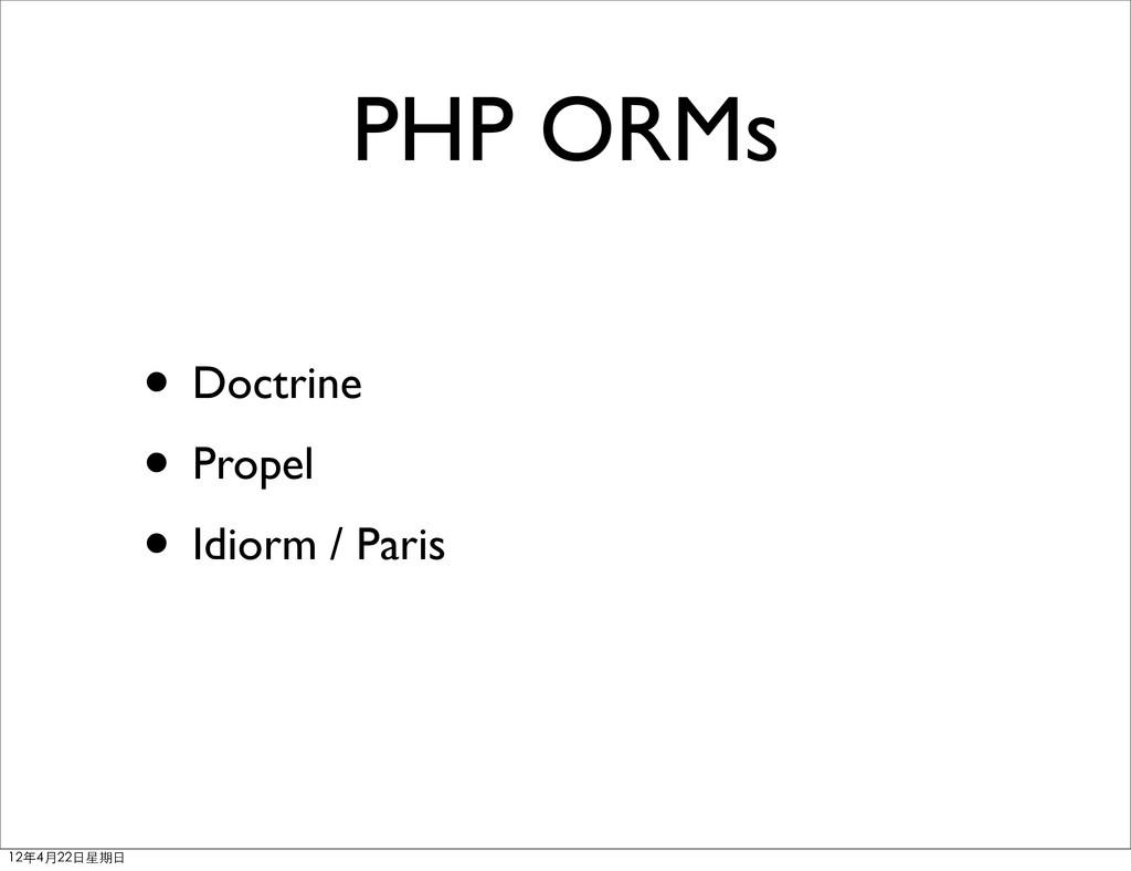 PHP ORMs • Doctrine • Propel • Idiorm / Paris 1...