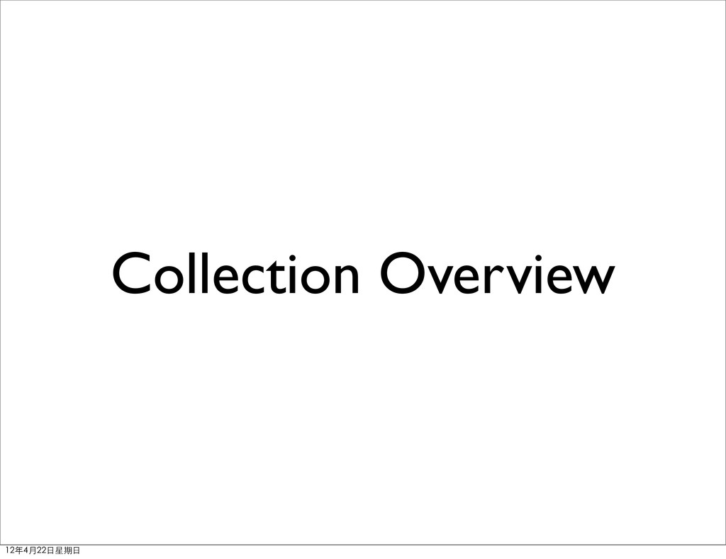 Collection Overview 12年4月22⽇日星期⽇日