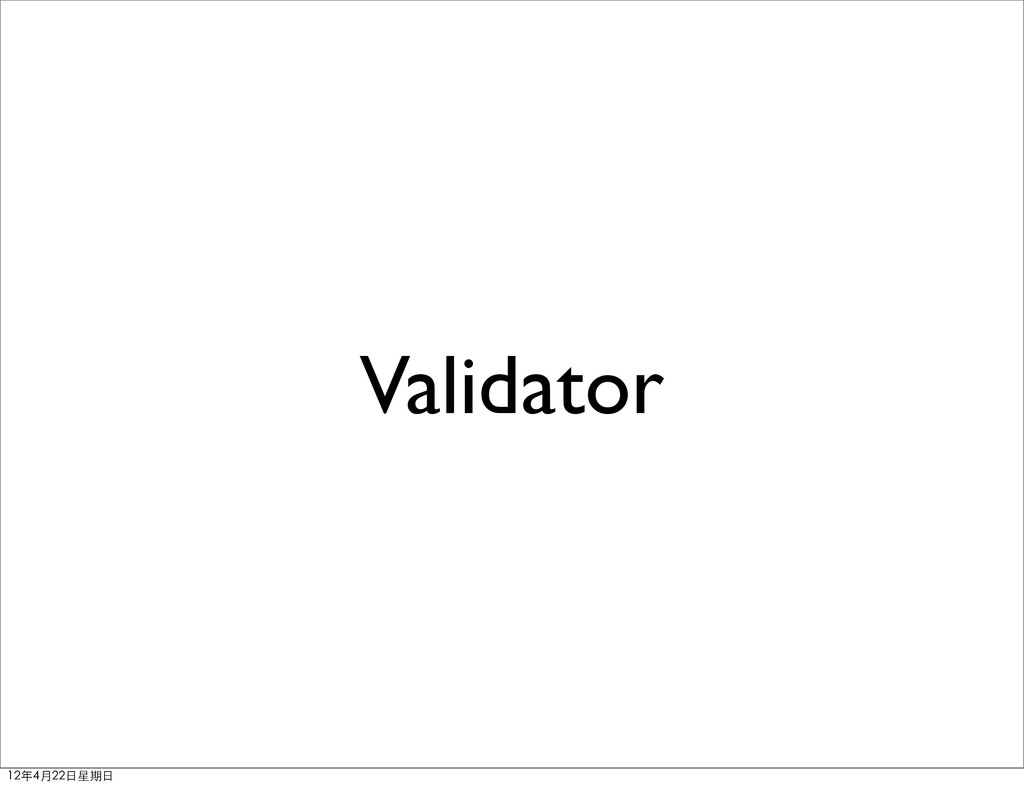 Validator 12年4月22⽇日星期⽇日