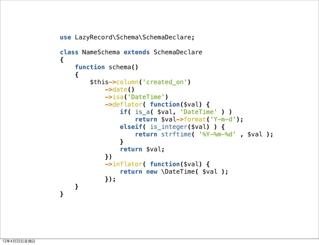 use LazyRecord\Schema\SchemaDeclare; class Name...