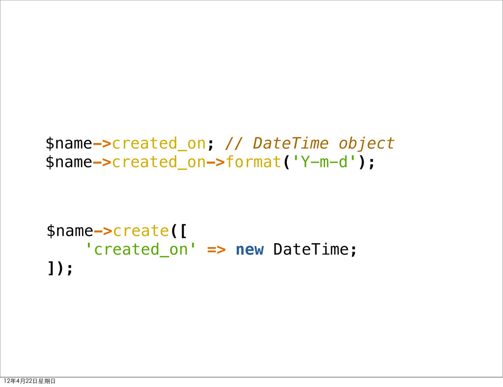 $name->created_on; // DateTime object $name->cr...