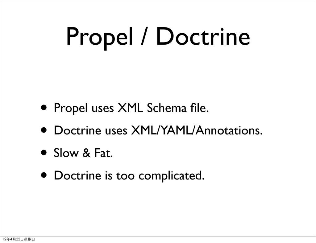 Propel / Doctrine • Propel uses XML Schema file....