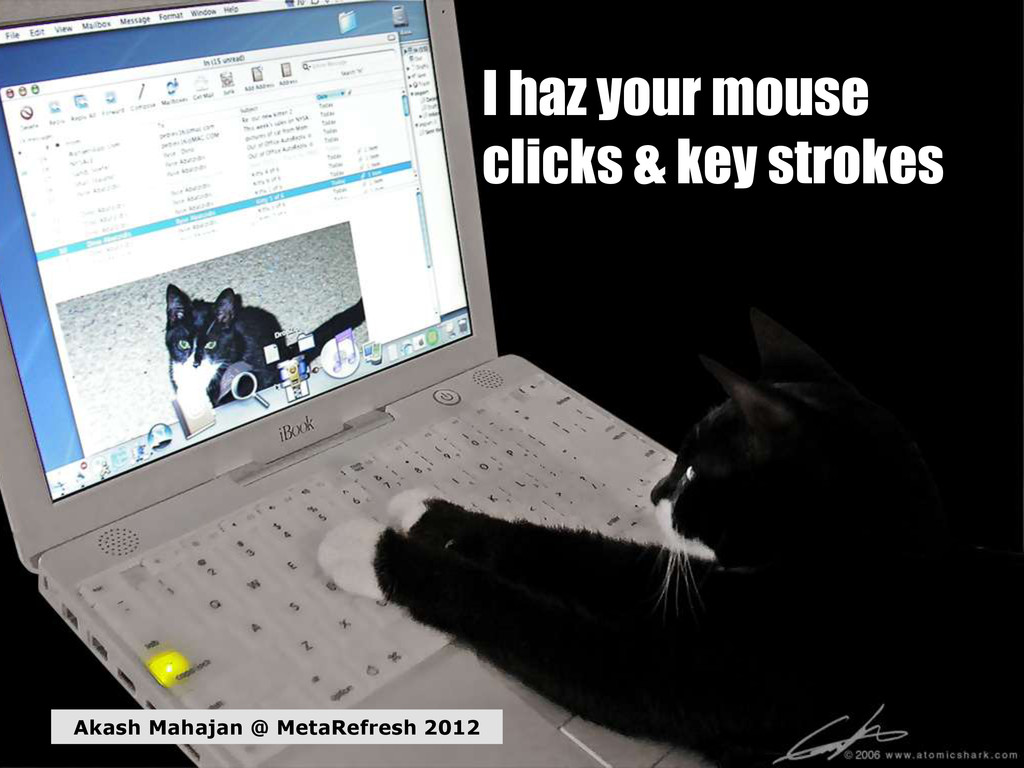 I haz your mouse clicks & key strokes Akash Mah...
