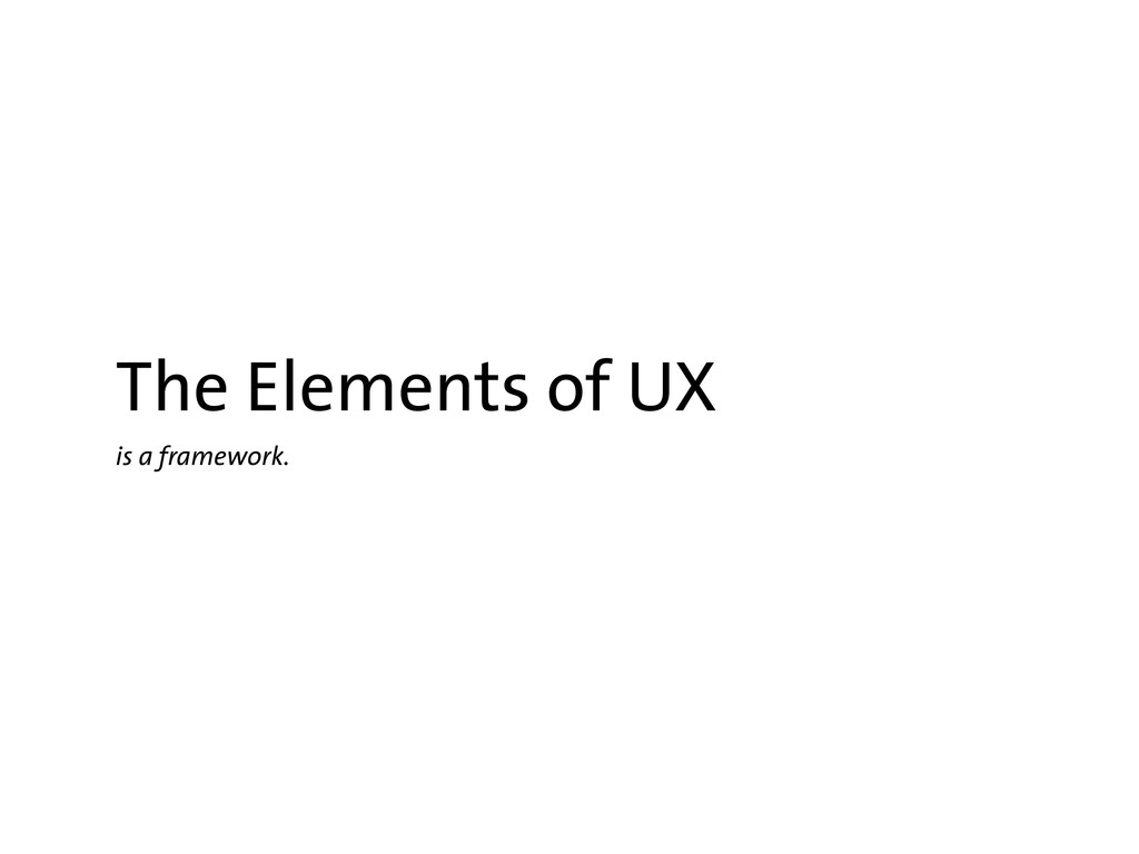 The Elements of UX is a framework.
