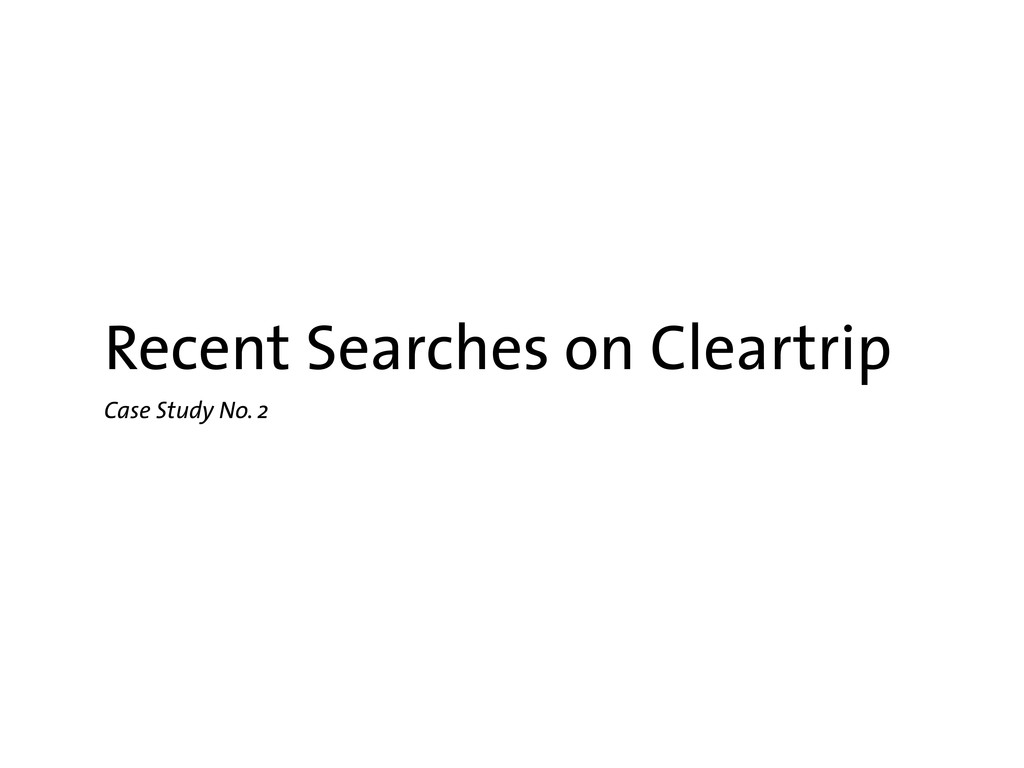 Recent Searches on Cleartrip Case Study No. 2