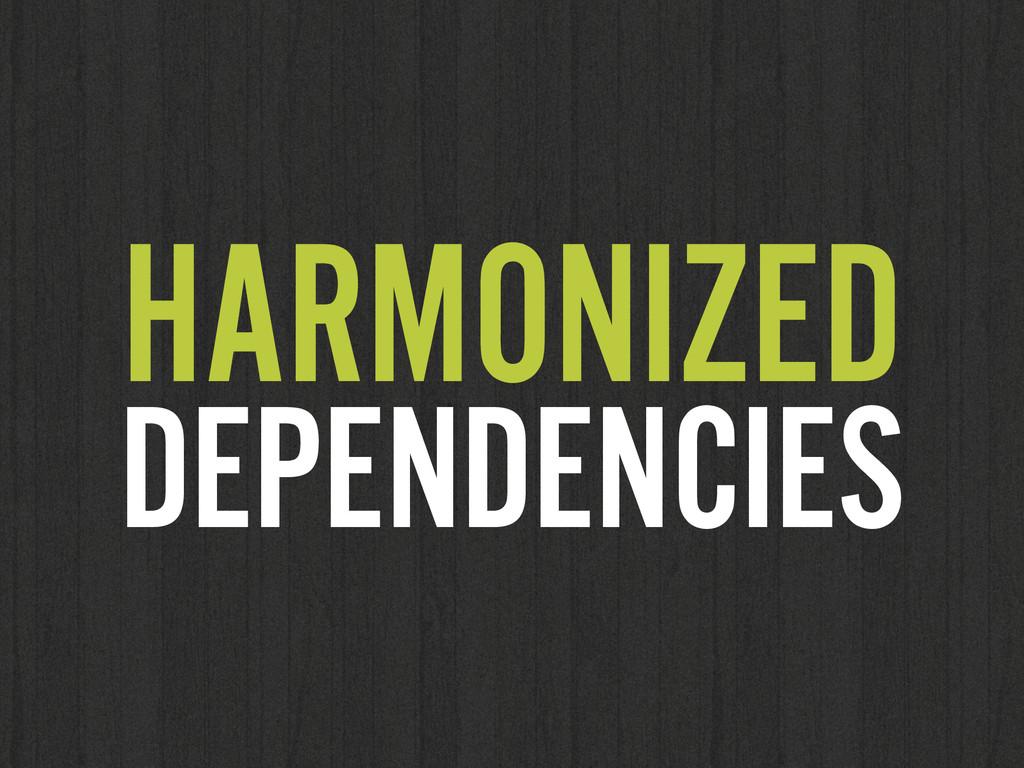HARMONIZED DEPENDENCIES