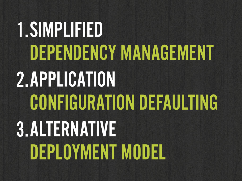 1.SIMPLIFIED DEPENDENCY MANAGEMENT 2.APPLICATI...