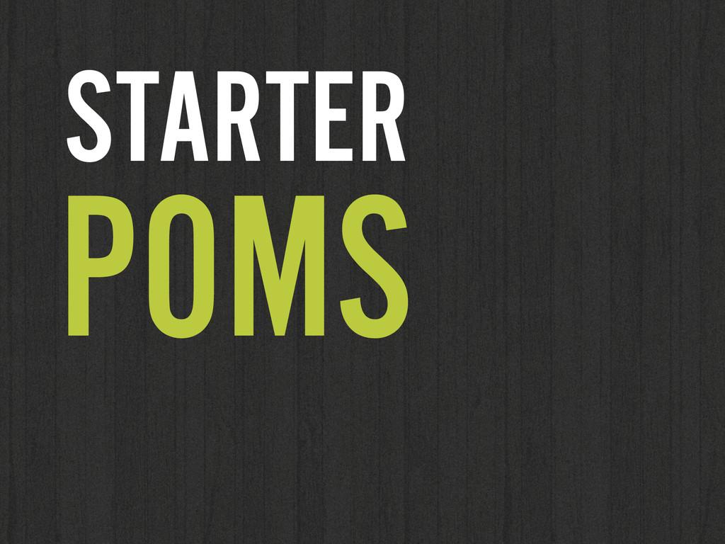 STARTER POMS