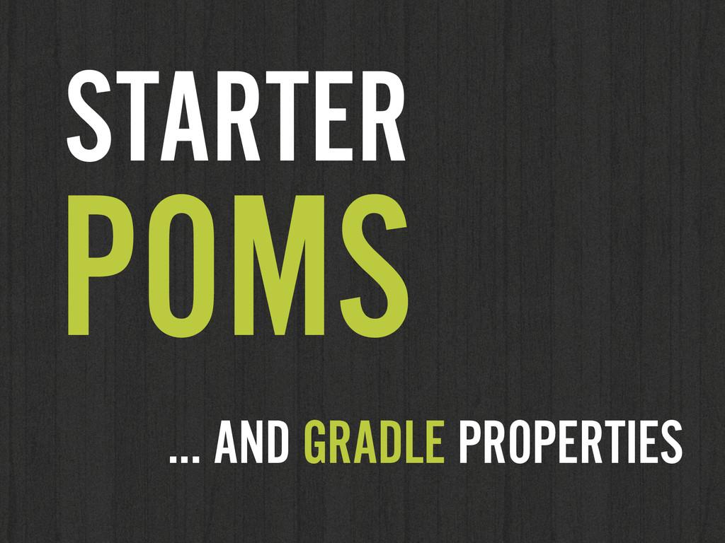 STARTER POMS … AND GRADLE PROPERTIES