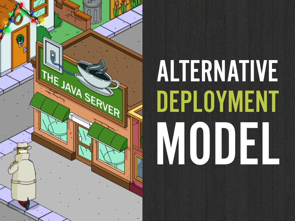 ALTERNATIVE DEPLOYMENT MODEL