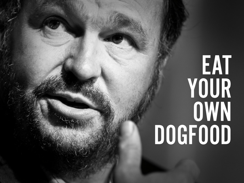 EAT YOUR OWN  DOGFOOD