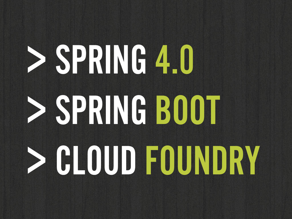 > SPRING 4.0 > SPRING BOOT > CLOUD FOUNDRY