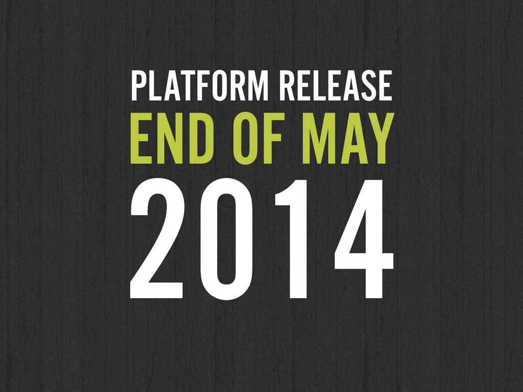 PLATFORM RELEASE END OF MAY 2014