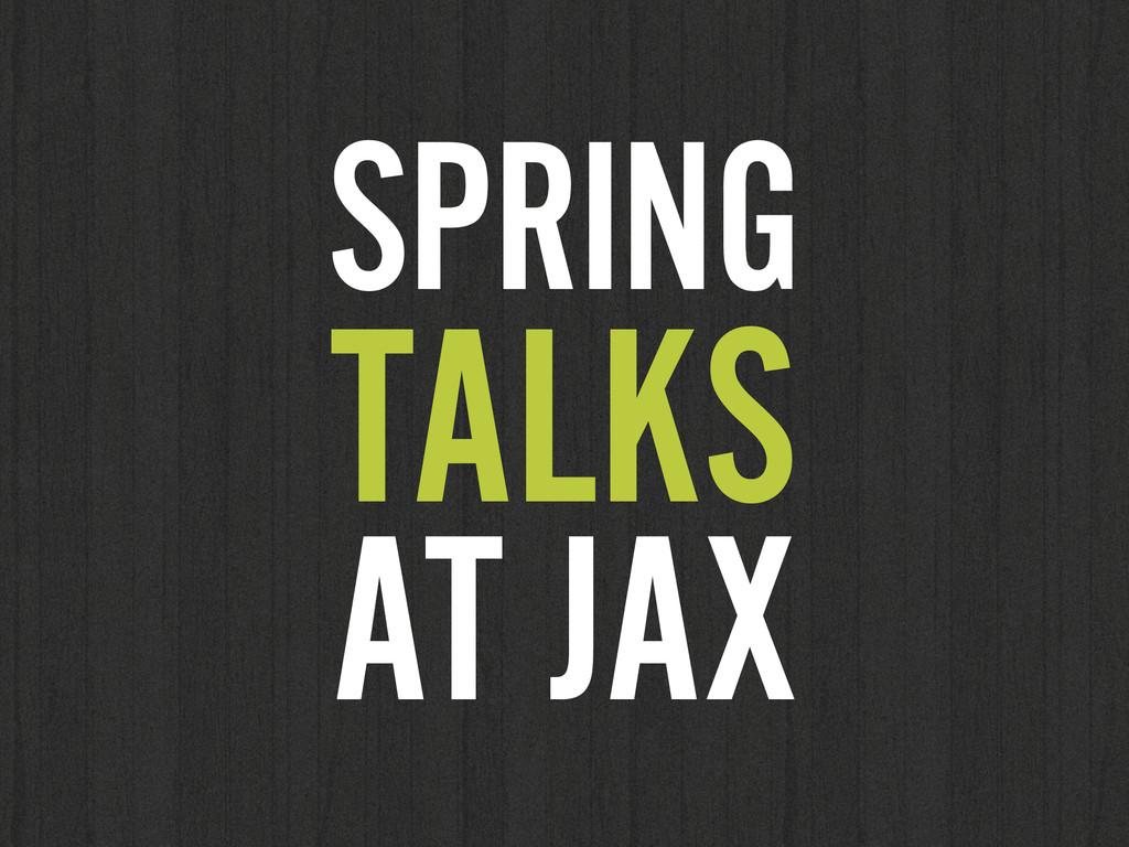SPRING TALKS AT JAX