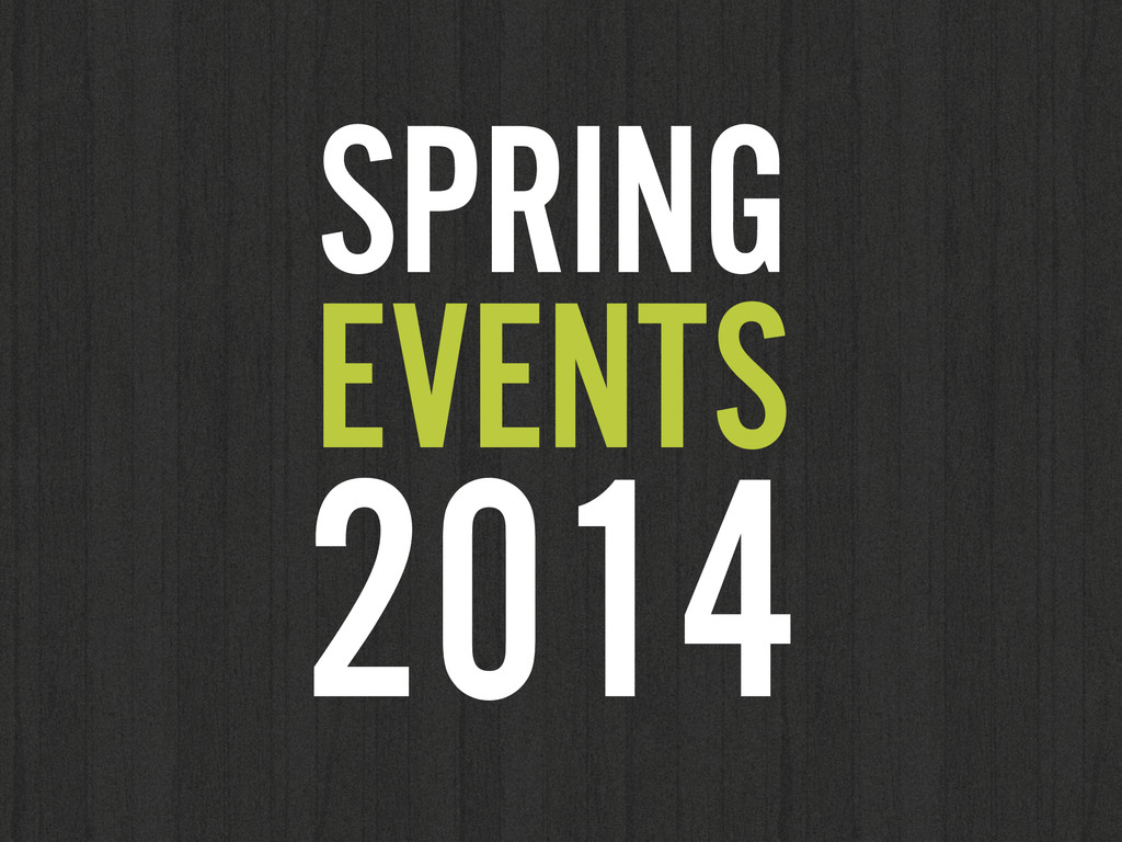 SPRING EVENTS 2014