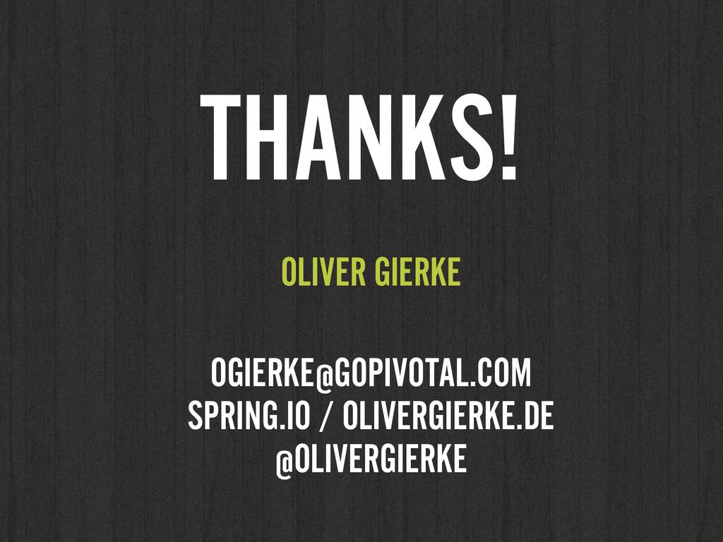 OLIVER GIERKE ! OGIERKE@GOPIVOTAL.COM SPRING.I...