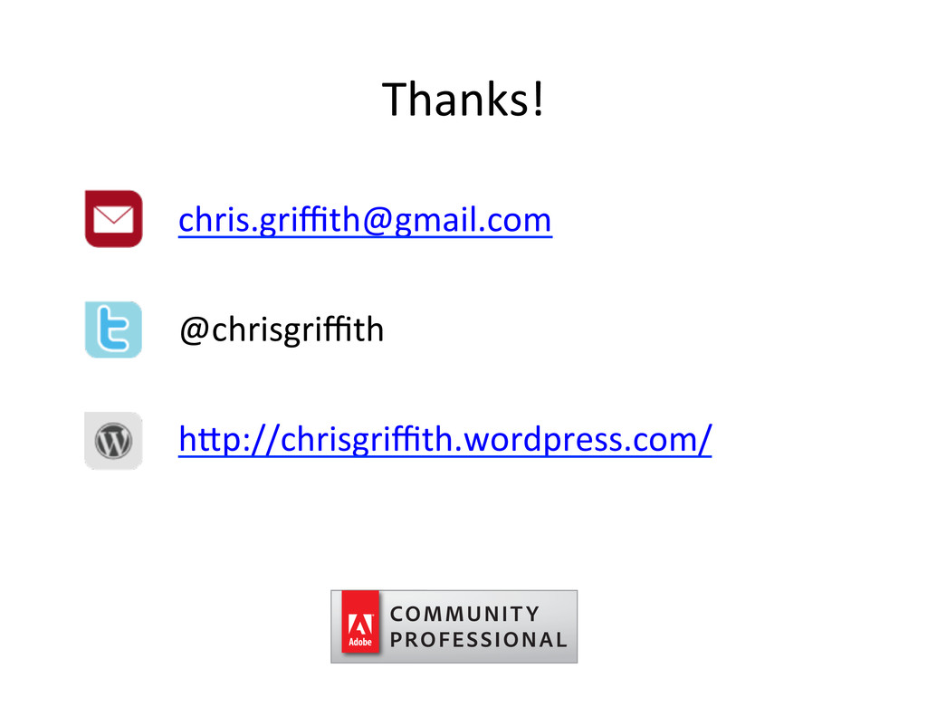 Thanks!  chris.griffith@gmail.com  @chrisgr...