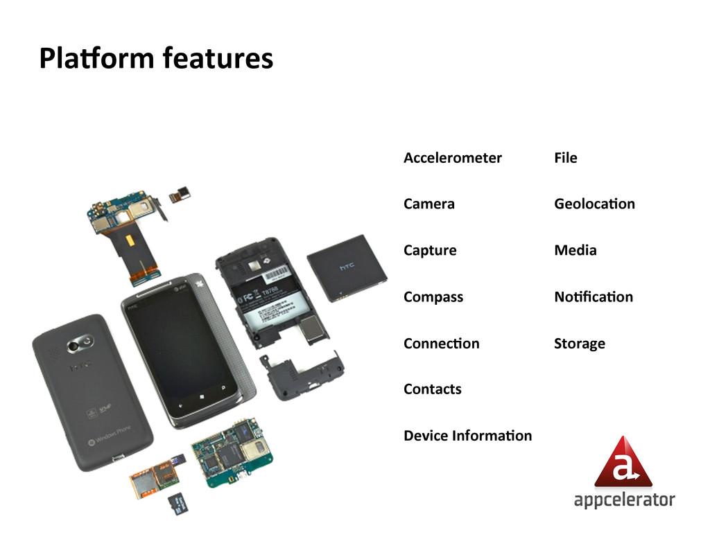 Pla?orm features  Accelerometer    Camera ...