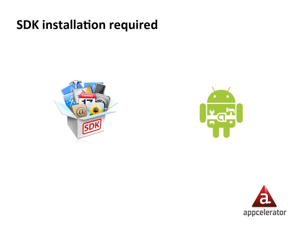 SDK installa5on required