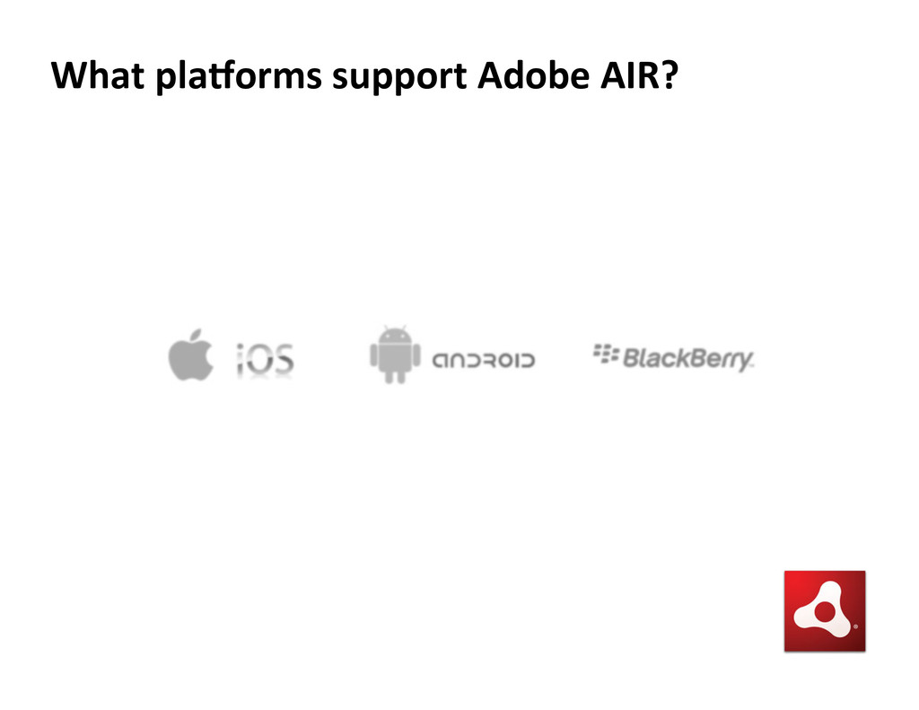 What pla?orms support Adobe AIR?