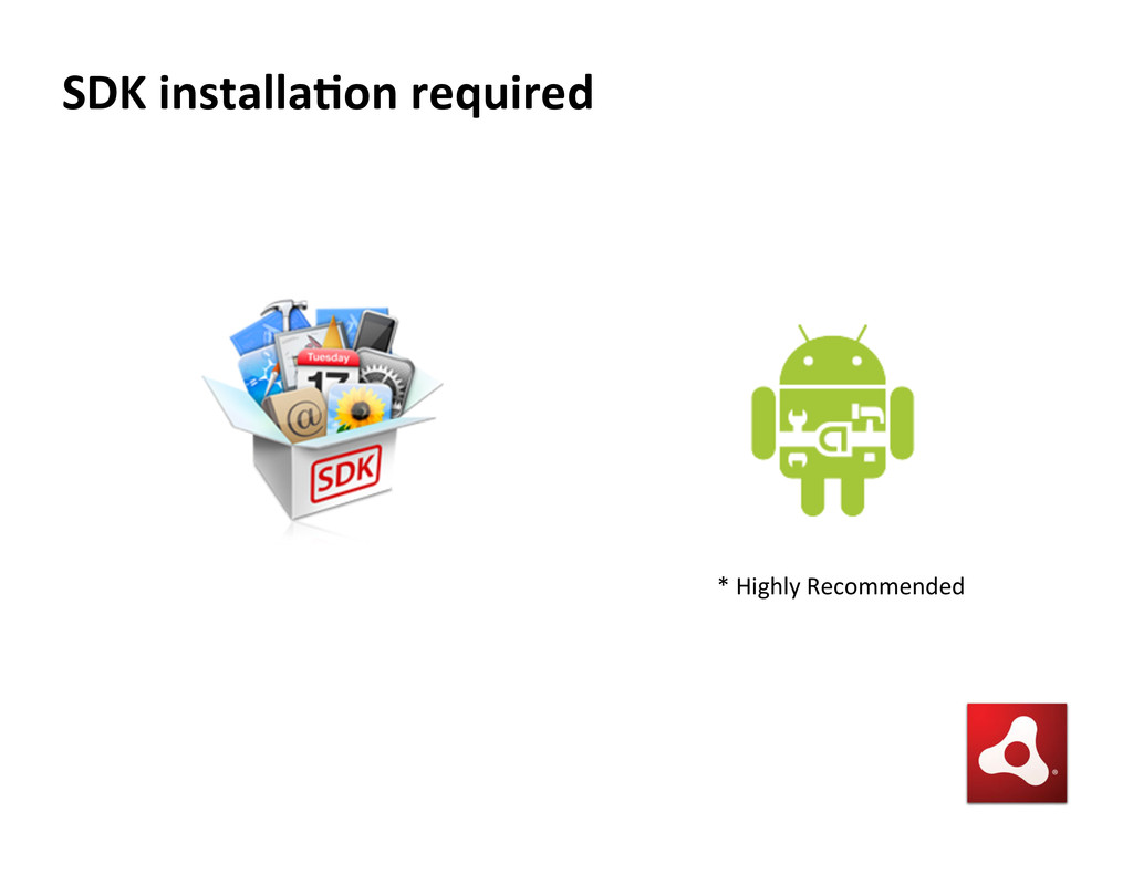 SDK installa5on required  * Highly Rec...