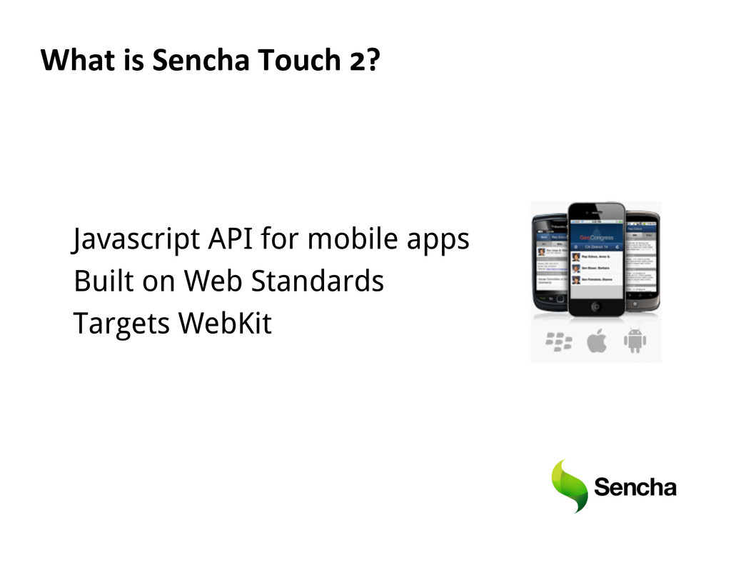 What is Sencha Touch 2?  Javascript API fo...