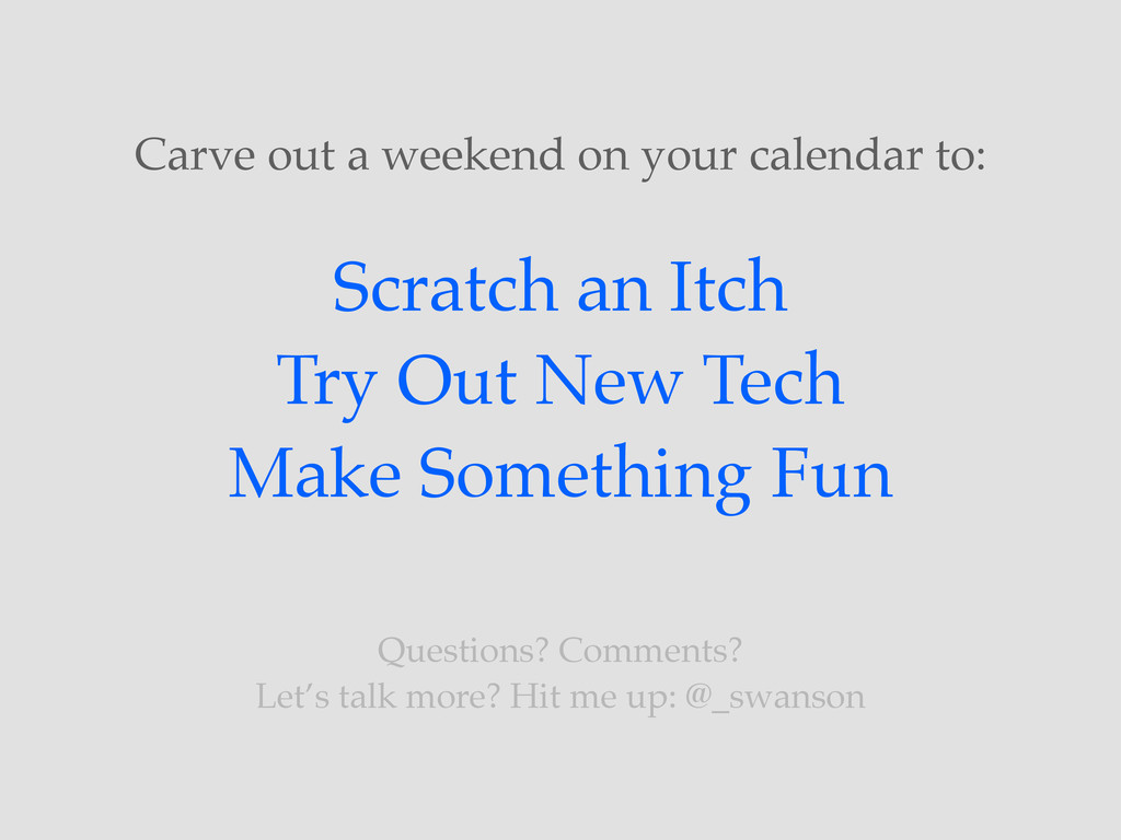 Carve out a weekend on your calendar to: Scratc...