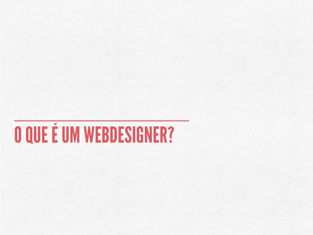 O QUE É UM WEBDESIGNER?