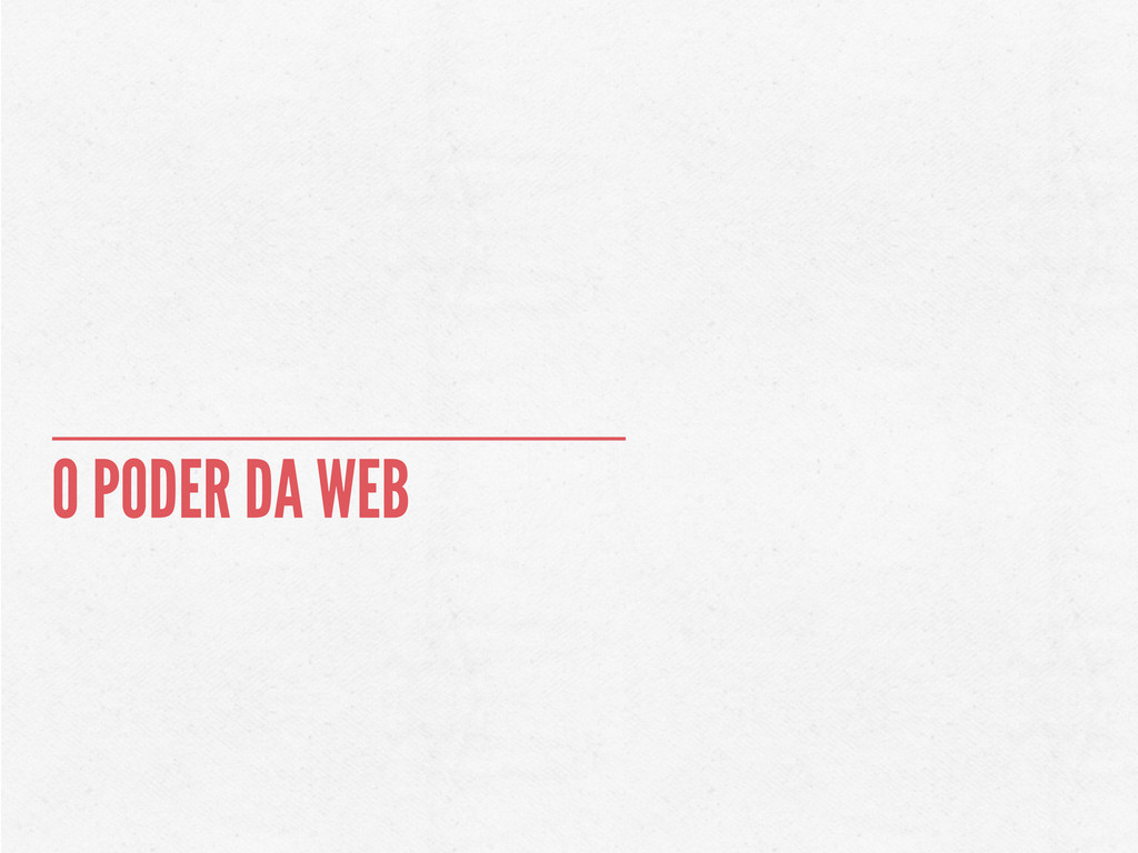 O PODER DA WEB