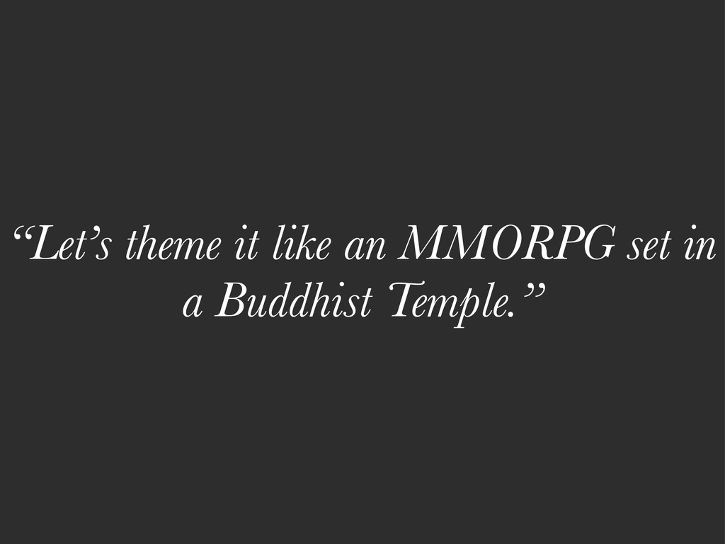"""""""Let's theme it like an MMORPG set in a Buddhis..."""