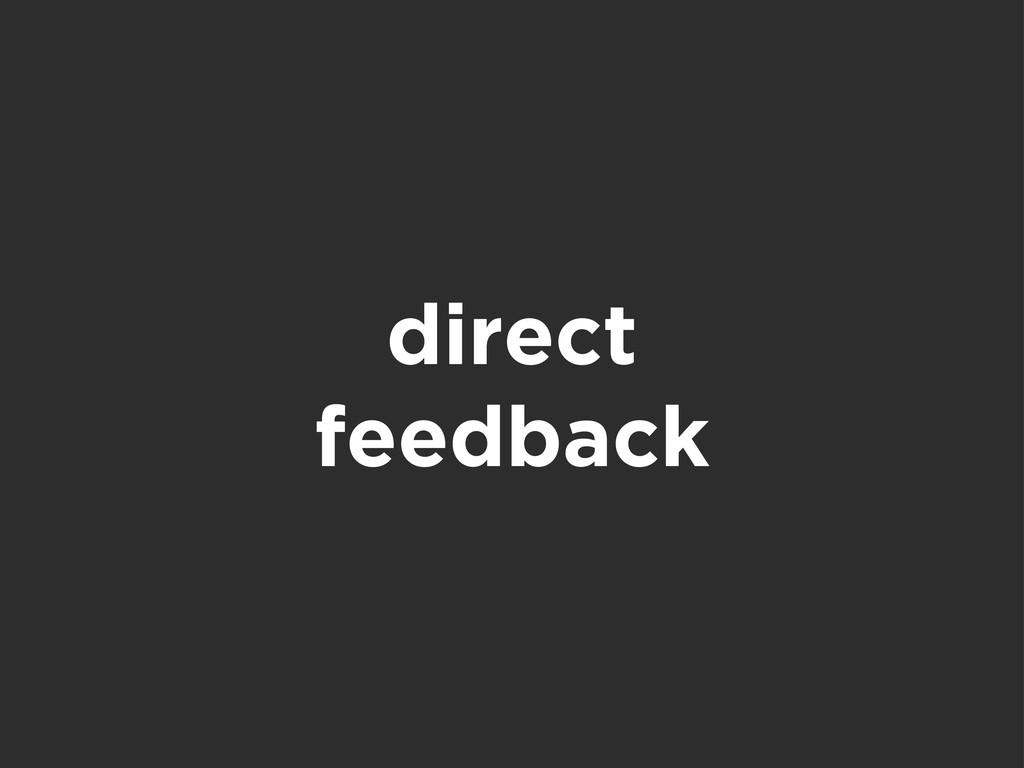 direct feedback