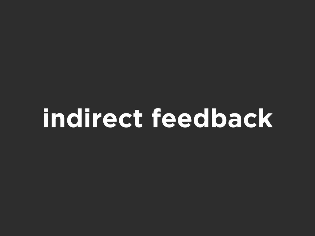 indirect feedback