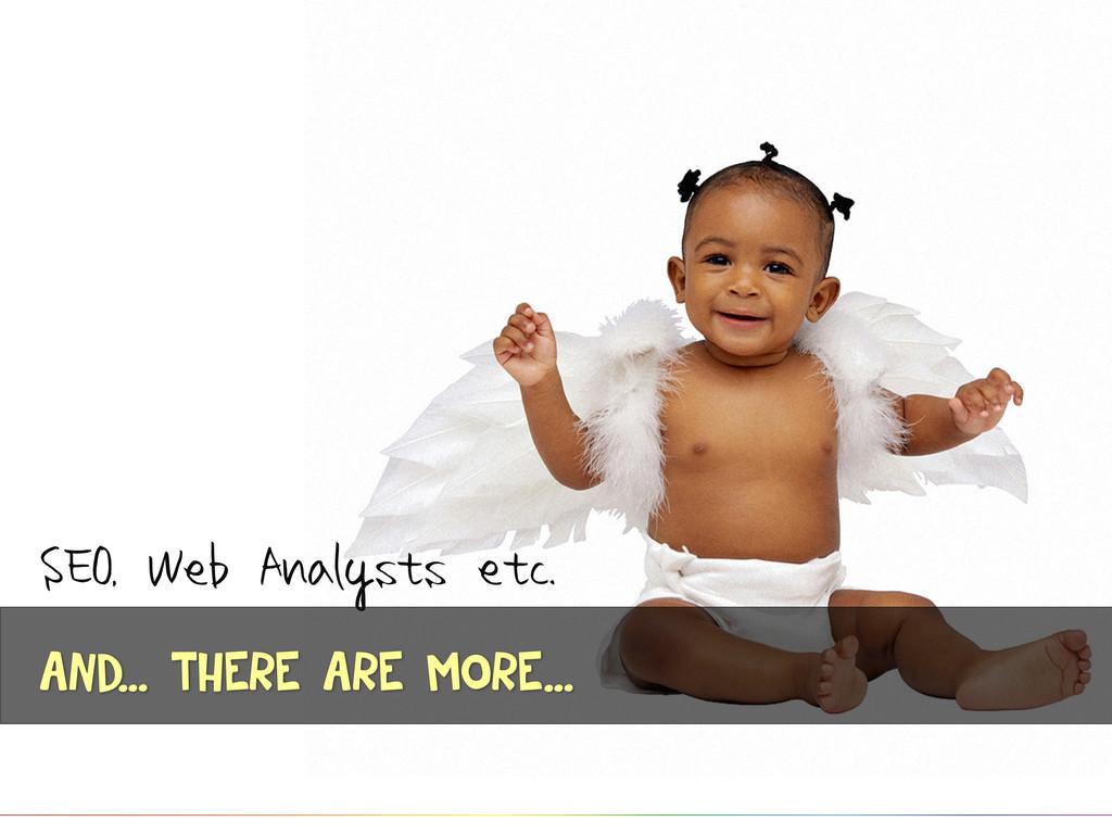 SEO, Web Analysts etc.