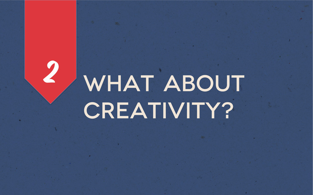 What about creativity? 2