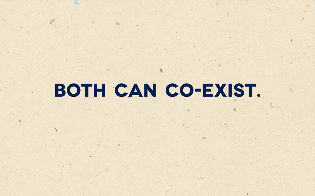 Both can co-exist.