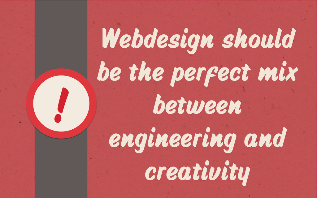 Webdesign should be the perfect mix between eng...