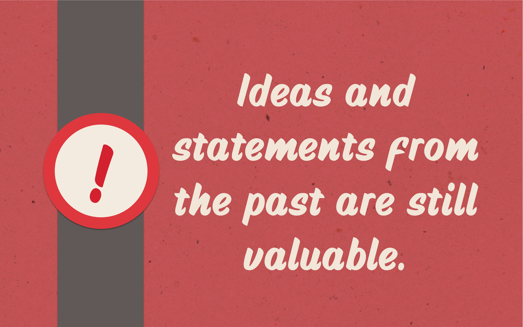 Ideas and statements from the past are still va...