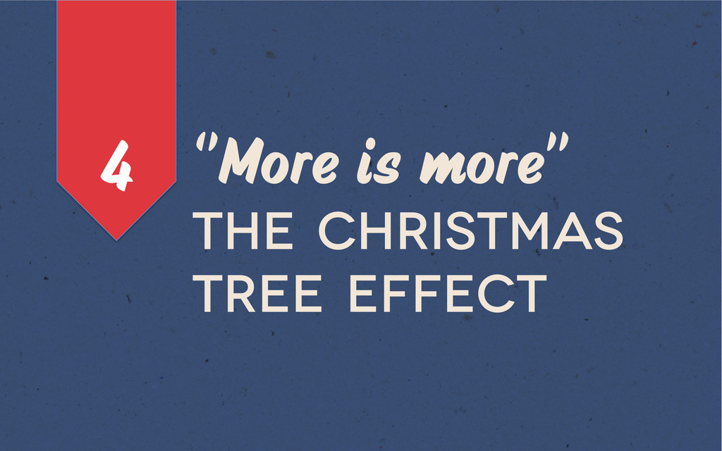 ''More is more'' The christmas tree effect 4