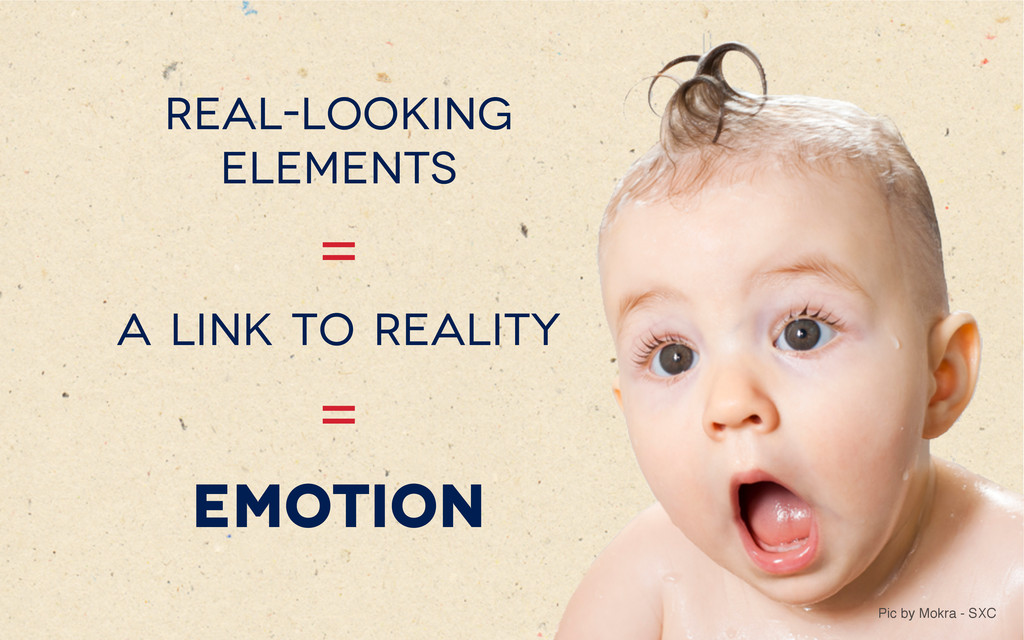 Real-looking elements = A link to reality = emo...