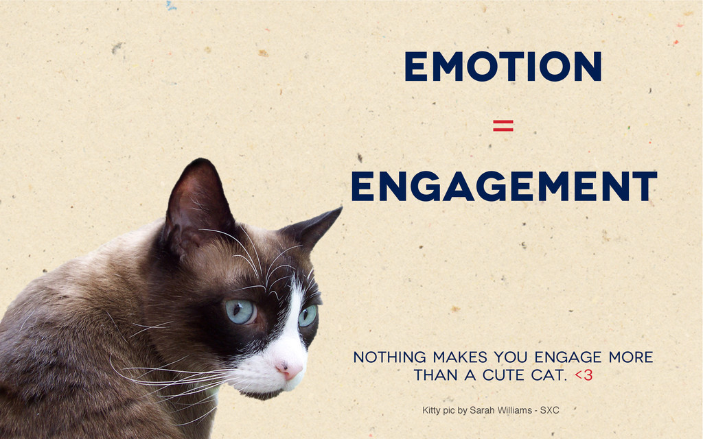 Emotion = ENGAGEMENT Nothing makes you engage m...
