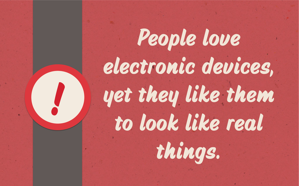 People love electronic devices, yet they like t...