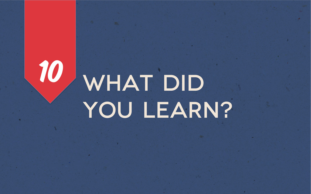 What did you learn? 10