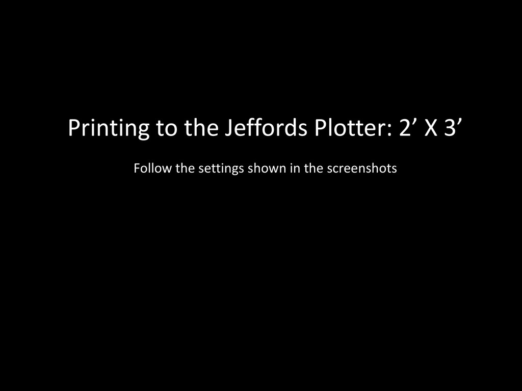 Printing to the Jeffords Plotter: 2' X 3' Follo...