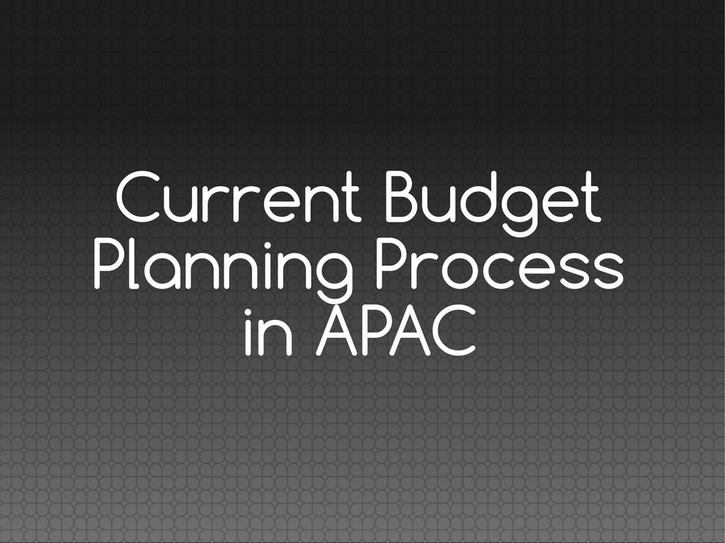 Current Budget Planning Process in APAC